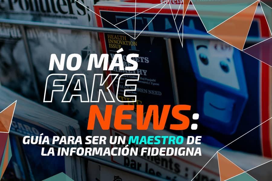 No más Fake News: guía para ser un maestro de la información fidedigna